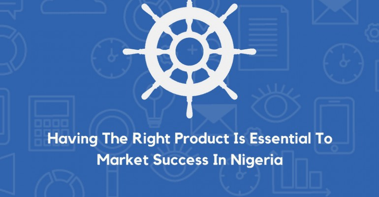 Right Product Is Essential To Market Success In Nigeria