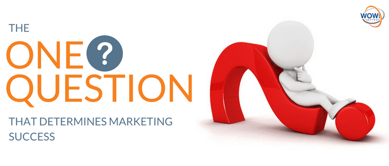The one question that determines marketing success